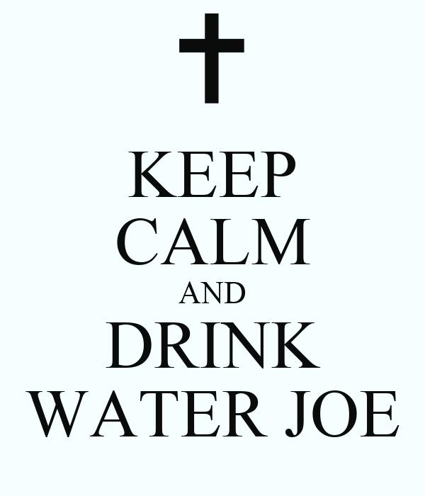 KEEP CALM AND DRINK WATER JOE