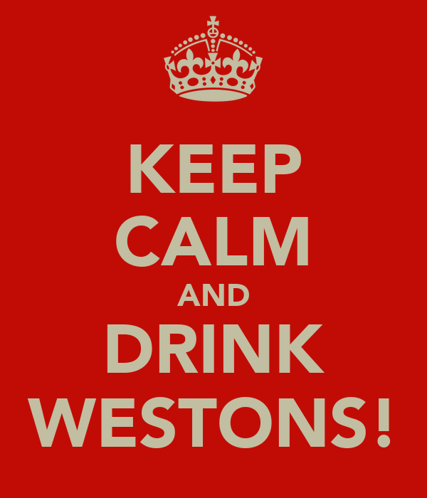 KEEP CALM AND DRINK WESTONS!