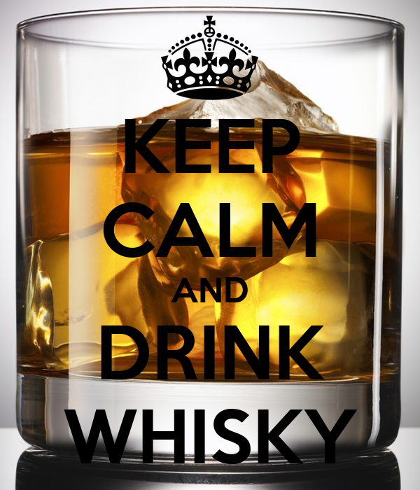 KEEP CALM AND DRINK WHISKY