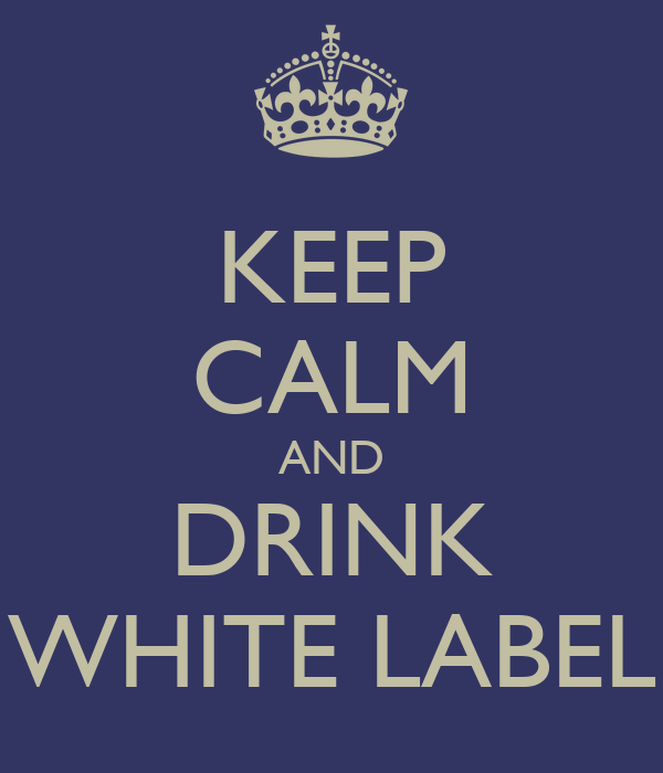 KEEP CALM AND DRINK WHITE LABEL