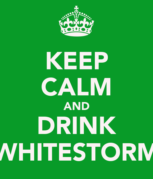 KEEP CALM AND DRINK WHITESTORM