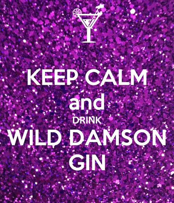 KEEP CALM and DRINK WILD DAMSON GIN