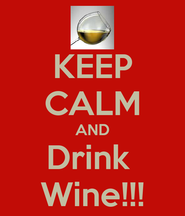 KEEP CALM AND Drink  Wine!!!