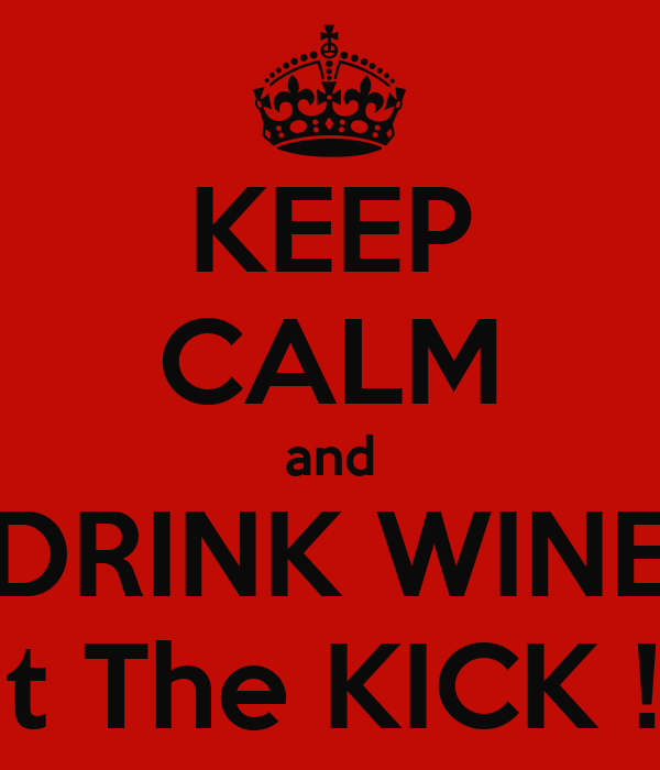 KEEP CALM and DRINK WINE at The KICK !!!
