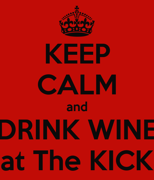 KEEP CALM and DRINK WINE at The KICK