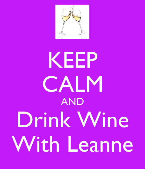 KEEP CALM AND Drink Wine With Leanne