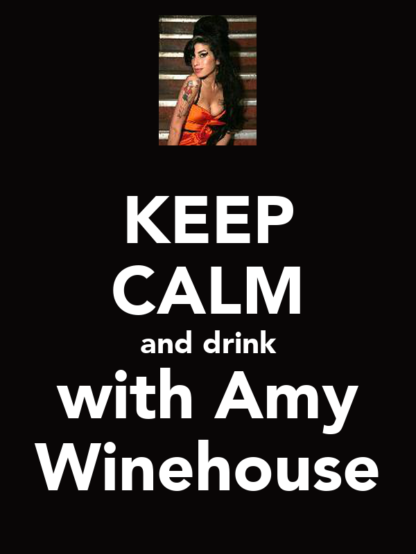 KEEP CALM and drink with Amy Winehouse