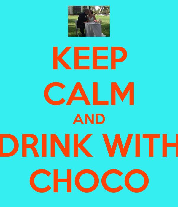 KEEP CALM AND DRINK WITH CHOCO