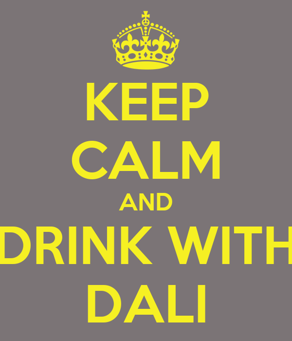 KEEP CALM AND DRINK WITH DALI