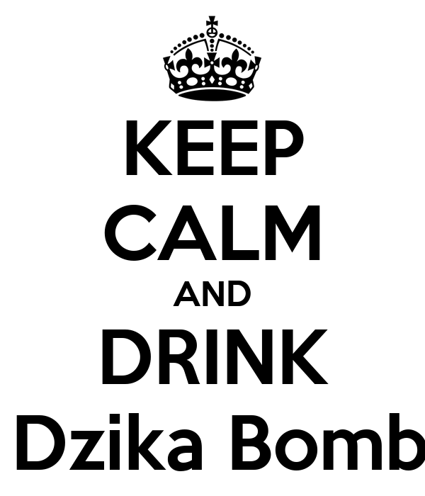 KEEP CALM AND DRINK with Dzika Bomba <3