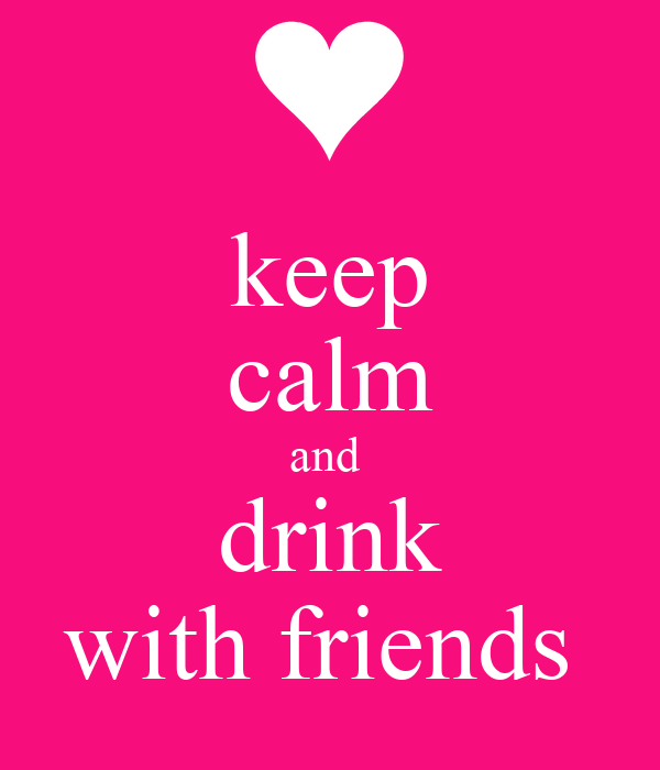 keep calm and  drink with friends
