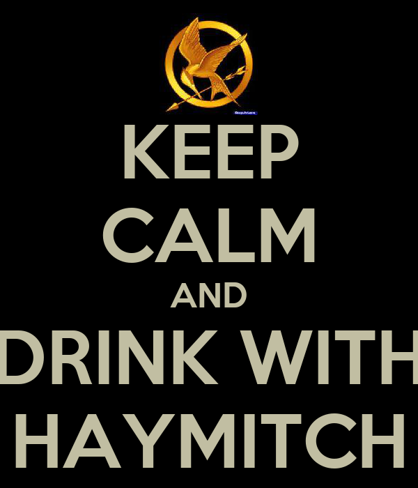 KEEP CALM AND DRINK WITH HAYMITCH