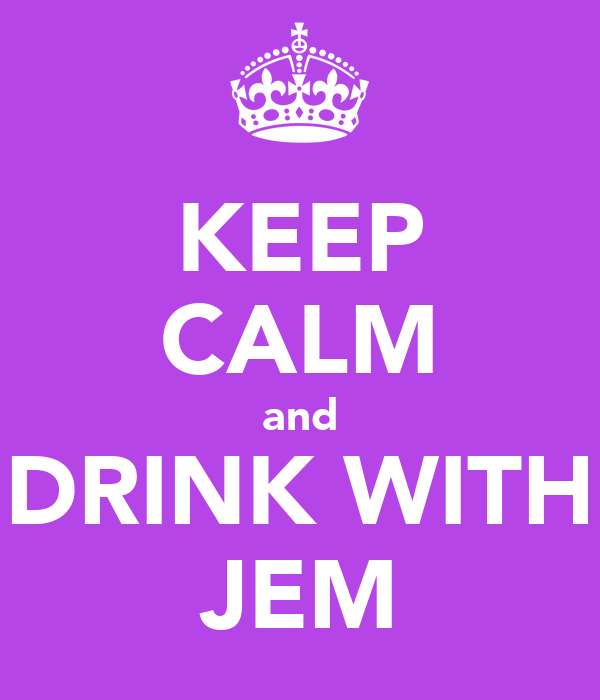 KEEP CALM and DRINK WITH JEM