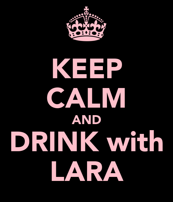 KEEP CALM AND DRINK with LARA