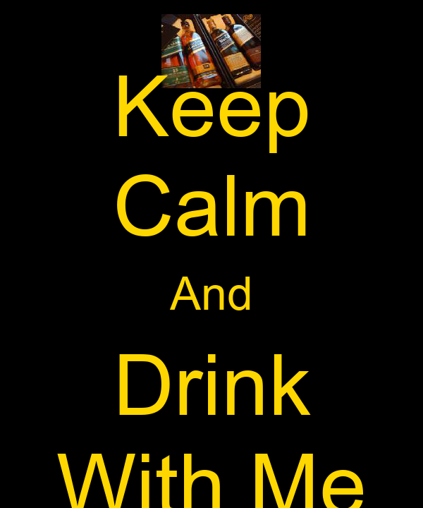 Keep Calm And Drink With Me