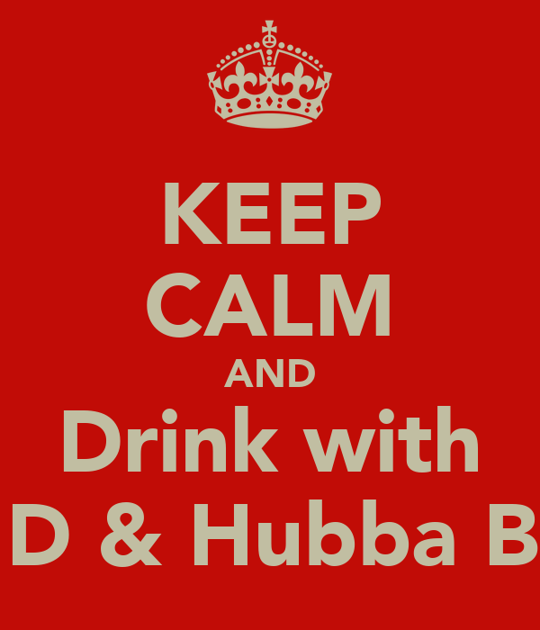KEEP CALM AND Drink with Miss D & Hubba Bubba