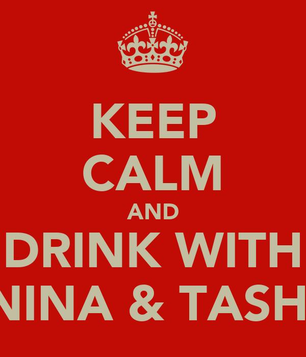 KEEP CALM AND DRINK WITH NINA & TASHI