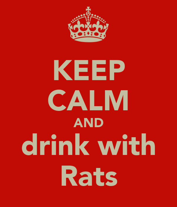 KEEP CALM AND drink with Rats