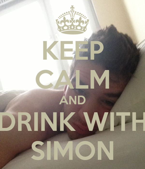 KEEP CALM AND DRINK WITH SIMON