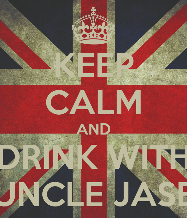 KEEP CALM AND DRINK WITH UNCLE JASE