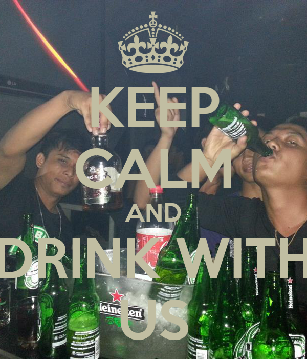 KEEP CALM AND DRINK WITH US