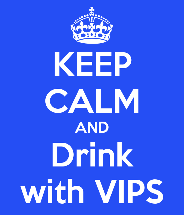 KEEP CALM AND Drink with VIPS