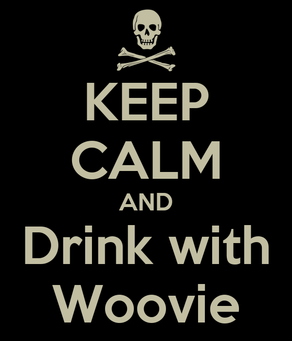 KEEP CALM AND Drink with Woovie