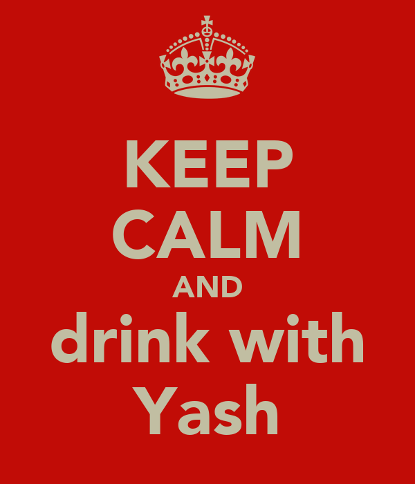 KEEP CALM AND drink with Yash