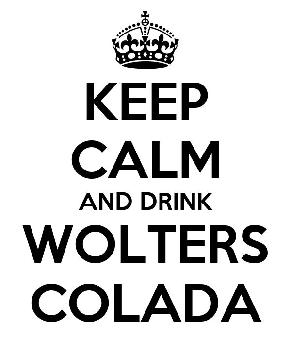 KEEP CALM AND DRINK WOLTERS COLADA