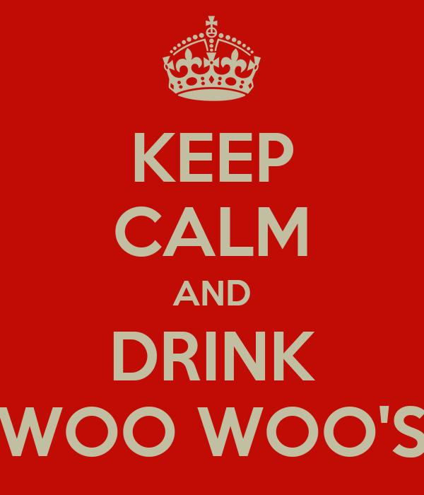 KEEP CALM AND DRINK WOO WOO'S