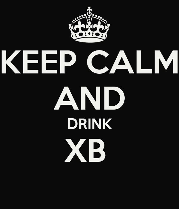 KEEP CALM AND DRINK XB