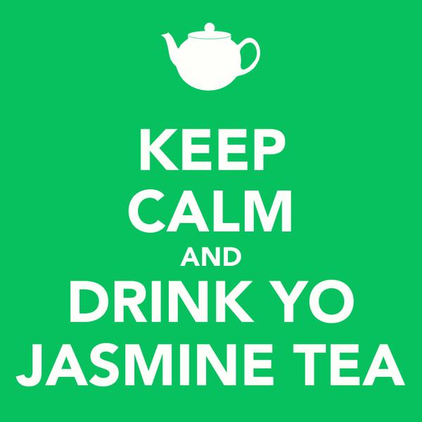 KEEP CALM AND DRINK YO JASMINE TEA