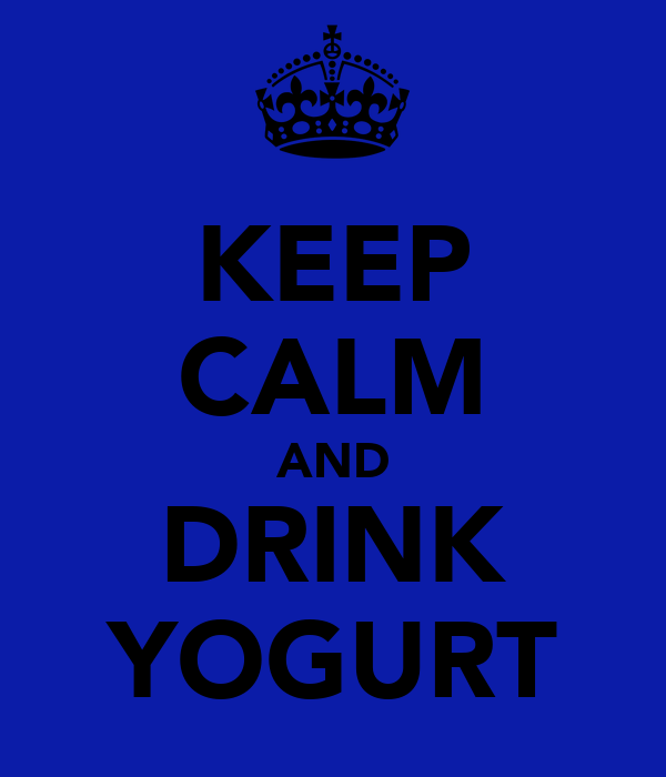 KEEP CALM AND DRINK YOGURT