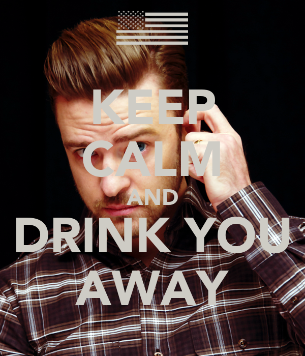 KEEP CALM AND DRINK YOU AWAY