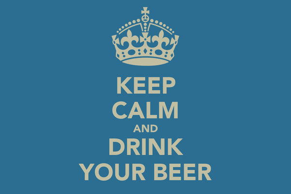 KEEP CALM AND DRINK YOUR BEER