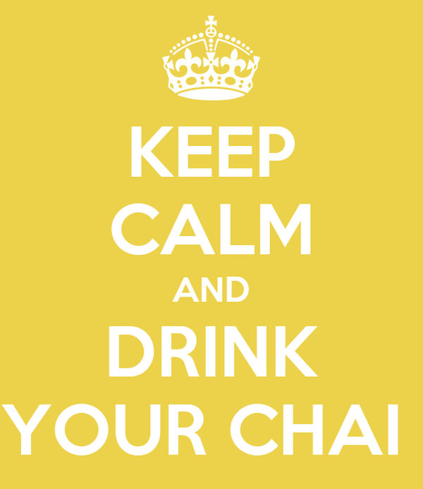 KEEP CALM AND DRINK YOUR CHAI
