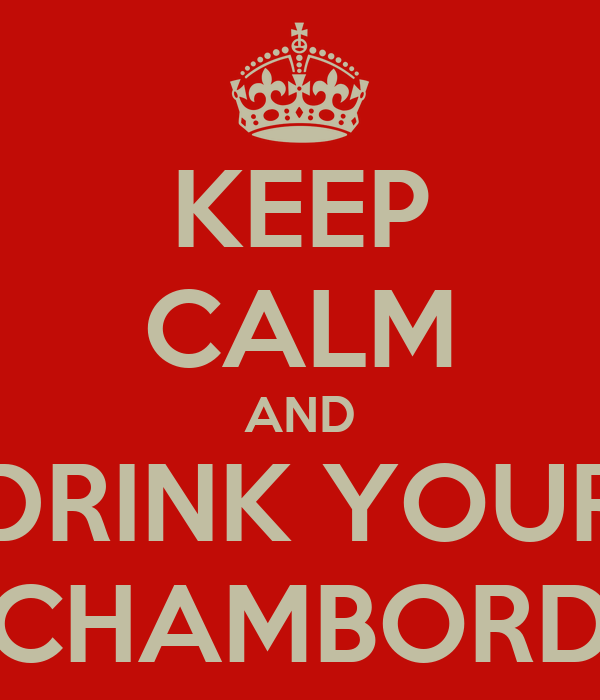 KEEP CALM AND DRINK YOUR CHAMBORD