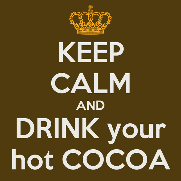 KEEP CALM AND DRINK your hot COCOA