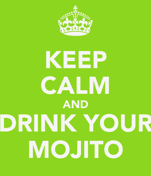 KEEP CALM AND DRINK YOUR MOJITO