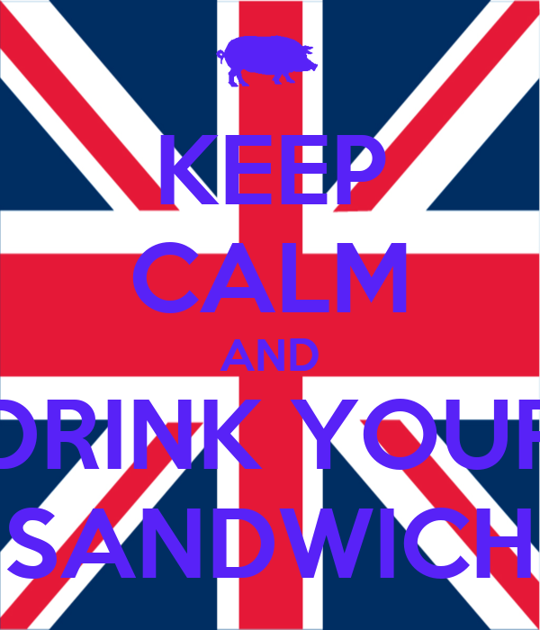 KEEP CALM AND DRINK YOUR SANDWICH