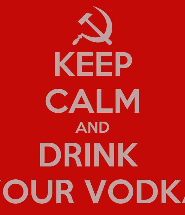 KEEP CALM AND DRINK  YOUR VODKA