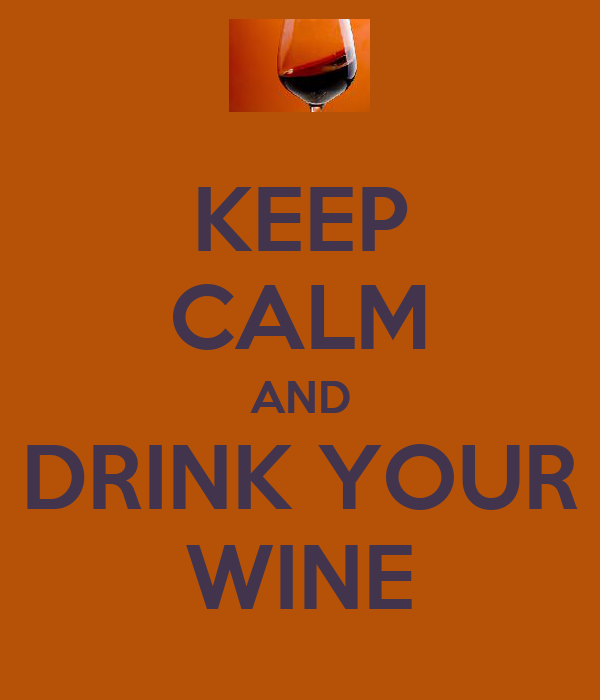KEEP CALM AND DRINK YOUR WINE