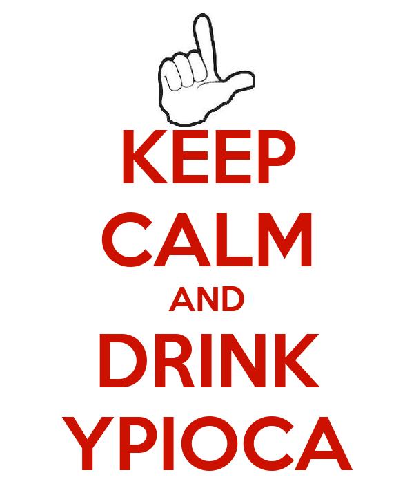 KEEP CALM AND DRINK YPIOCA