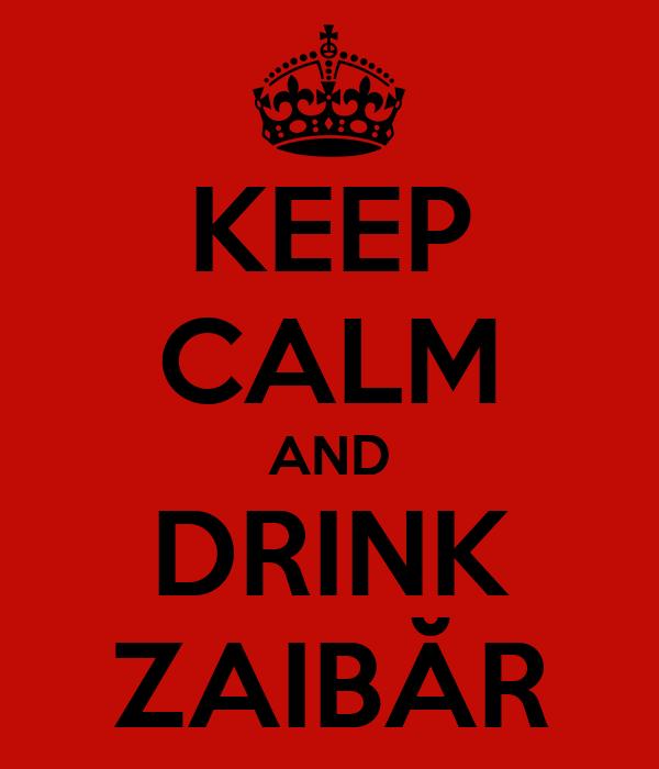 KEEP CALM AND DRINK ZAIBĂR
