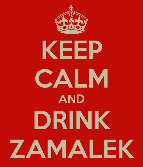 KEEP CALM AND DRINK ZAMALEK