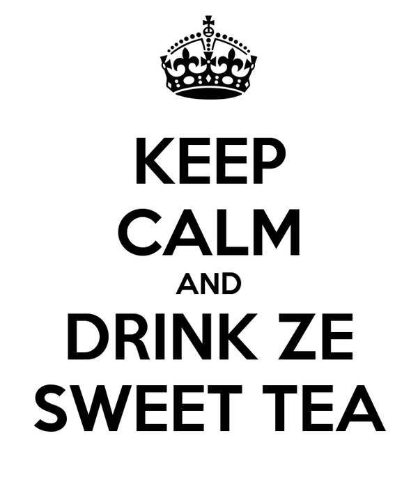 KEEP CALM AND DRINK ZE SWEET TEA