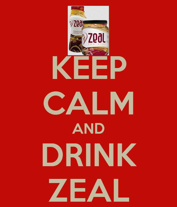 KEEP CALM AND DRINK ZEAL