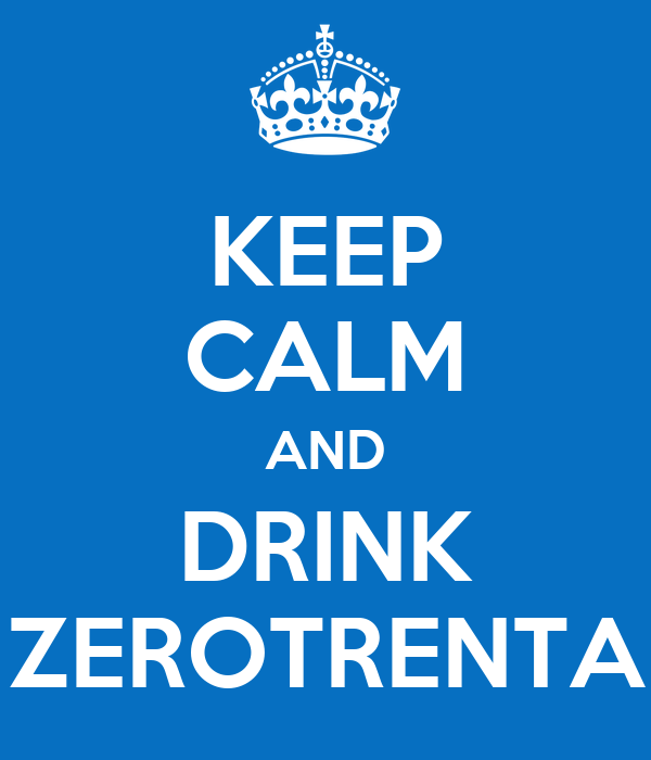 KEEP CALM AND DRINK ZEROTRENTA