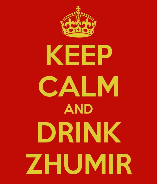 KEEP CALM AND DRINK ZHUMIR