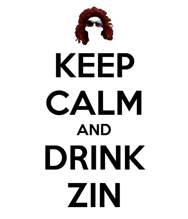 KEEP CALM AND DRINK ZIN
